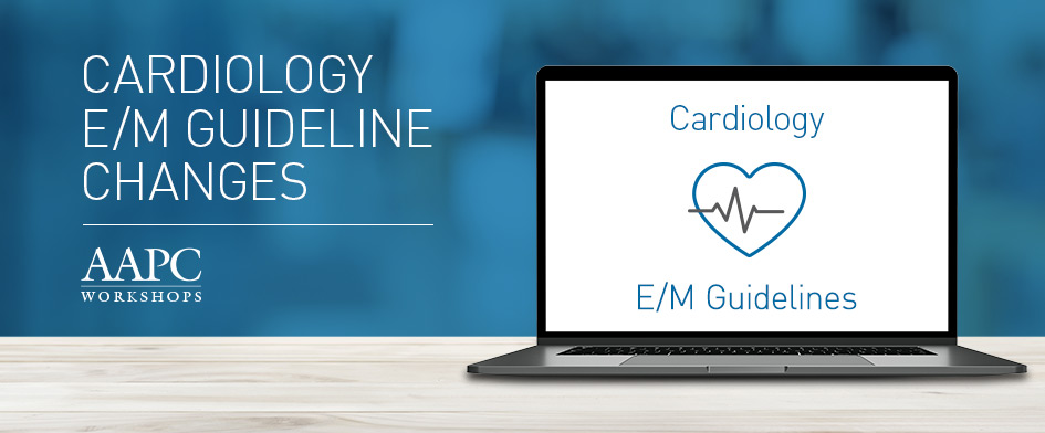 Cardiology - E/M Guideline Changes Workshop