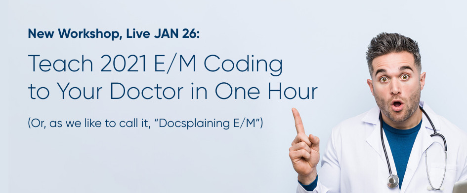 Teach 2021 E/M Coding to Your Doctor in One Hour